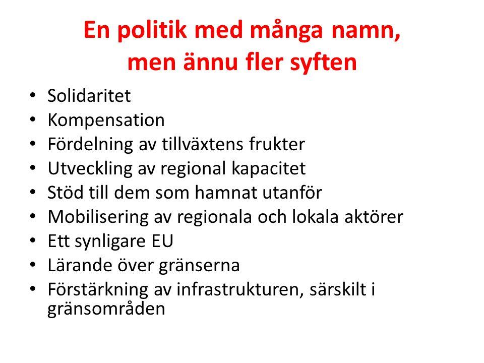 En politik med många namn, men ännu fler syften • Solidaritet • Kompensation • Fördelning av tillväxtens frukter • Utveckling av regional kapacitet •