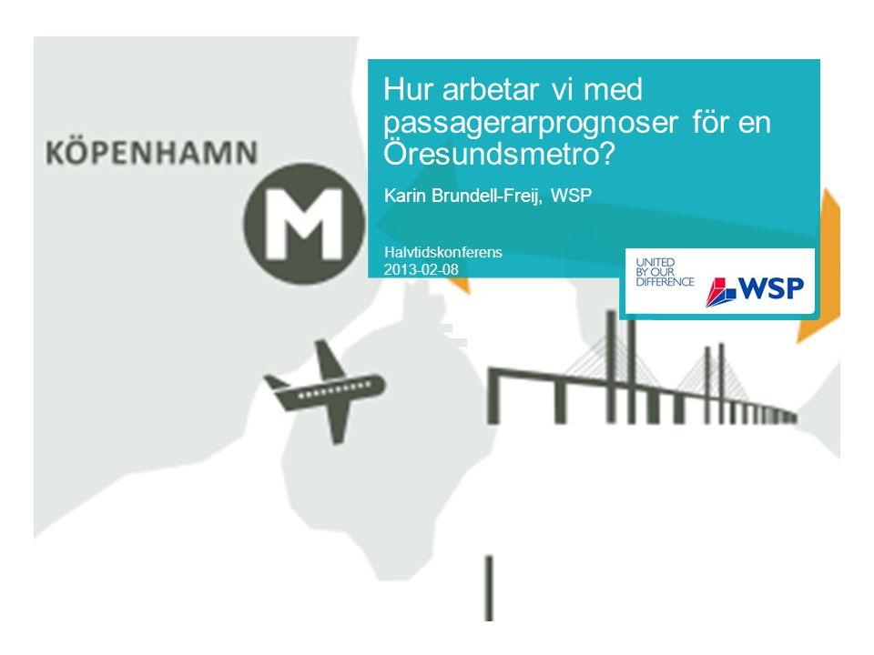 Hur arbetar vi med passagerarprognoser för en Öresundsmetro? Karin Brundell-Freij, WSP Halvtidskonferens 2013-02-08