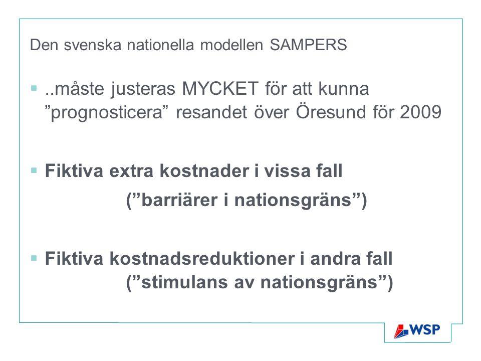 Den svenska nationella modellen SAMPERS ..måste justeras MYCKET för att kunna prognosticera resandet över Öresund för 2009  Fiktiva extra kostnader i vissa fall ( barriärer i nationsgräns )  Fiktiva kostnadsreduktioner i andra fall ( stimulans av nationsgräns )