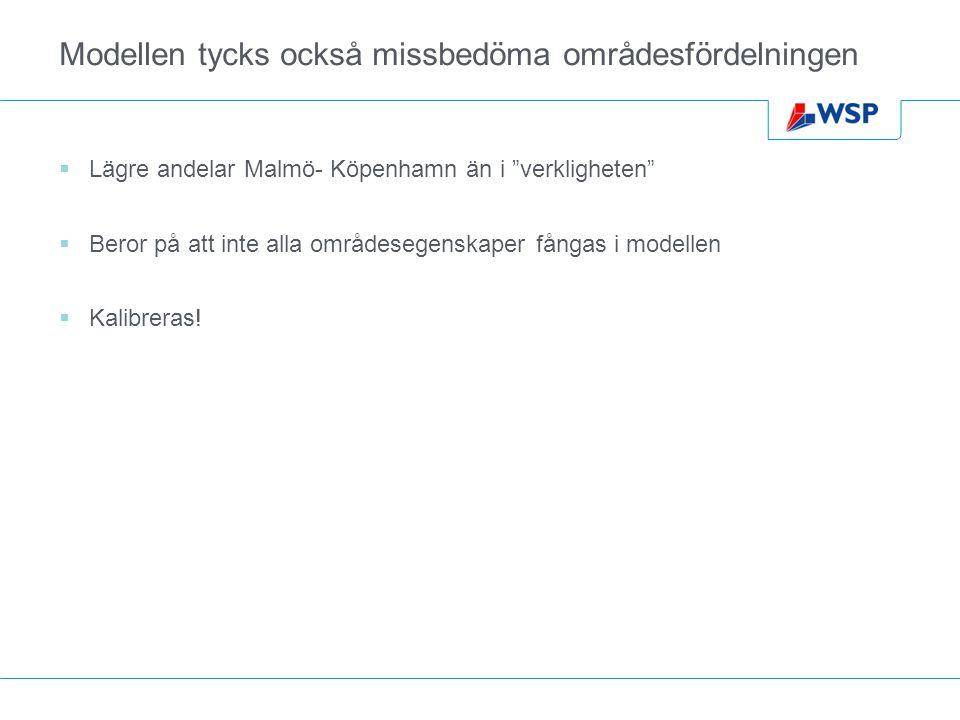 Modellen tycks också missbedöma områdesfördelningen  Lägre andelar Malmö- Köpenhamn än i verkligheten  Beror på att inte alla områdesegenskaper fångas i modellen  Kalibreras!