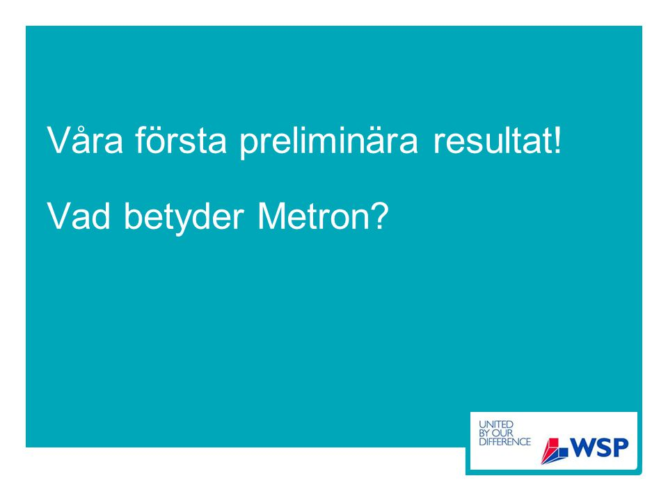 Våra första preliminära resultat! Vad betyder Metron