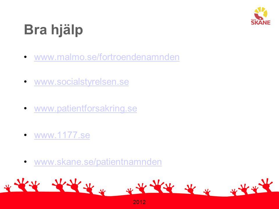 2012 Bra hjälp •www.malmo.se/fortroendenamndenwww.malmo.se/fortroendenamnden •www.socialstyrelsen.sewww.socialstyrelsen.se •www.patientforsakring.seww