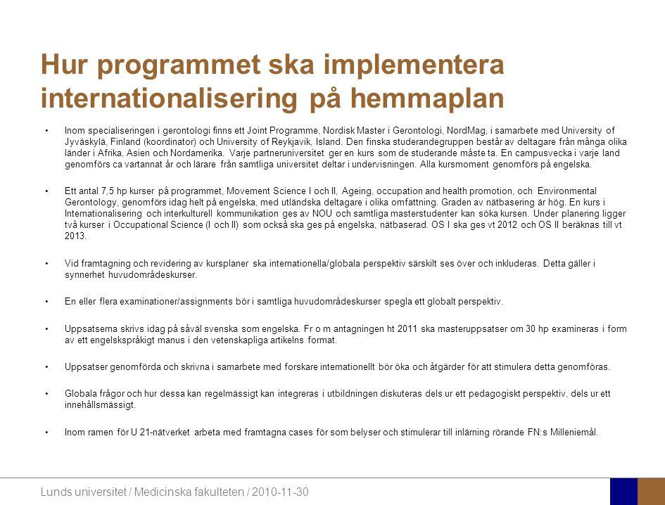 Lunds universitet / Medicinska fakulteten / 2010-11-30 Hur programmet ska implementera internationalisering på hemmaplan •Inom specialiseringen i gerontologi finns ett Joint Programme, Nordisk Master i Gerontologi, NordMag, i samarbete med University of Jyväskylä, Finland (koordinator) och University of Reykjavik, Island.