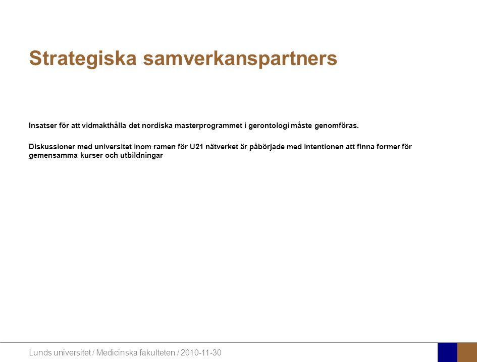 Lunds universitet / Medicinska fakulteten / 2010-11-30 Strategiska samverkanspartners Insatser för att vidmakthålla det nordiska masterprogrammet i gerontologi måste genomföras.