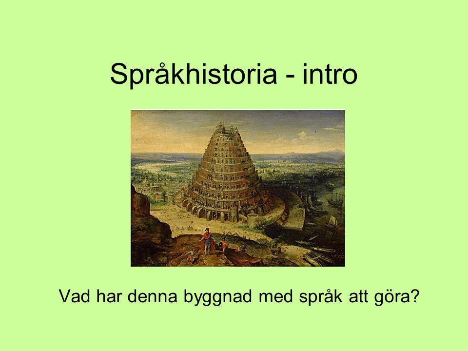 Språkhistoria - intro Vad har denna byggnad med språk att göra?