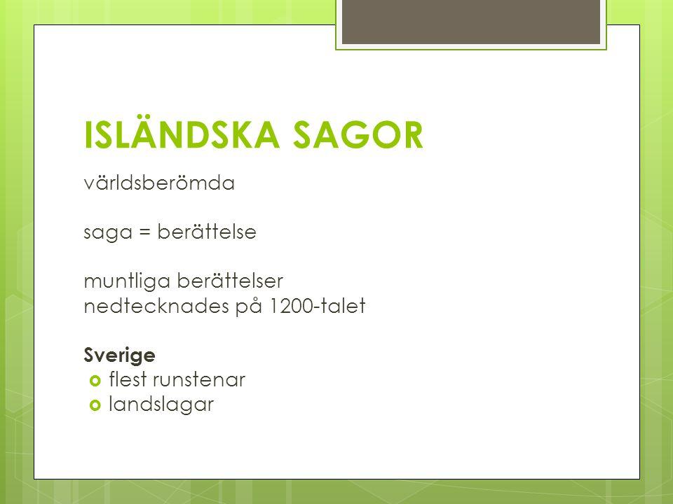ISLÄNDSKA SAGOR världsberömda saga = berättelse muntliga berättelser nedtecknades på 1200-talet Sverige  flest runstenar  landslagar
