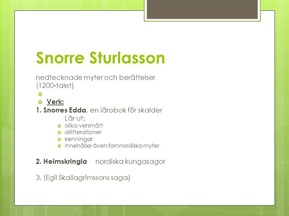 Snorre Sturlasson nedtecknade myter och berättelser (1200-talet)   Verk: 1. Snorres Edda, en lärobok för skalder Lär ut:  olika versmått  allitter