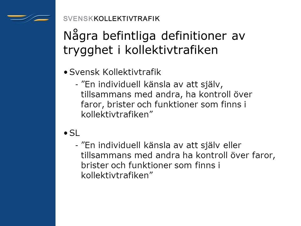 """Några befintliga definitioner av trygghet i kollektivtrafiken •Svensk Kollektivtrafik – """"En individuell känsla av att själv, tillsammans med andra, ha"""