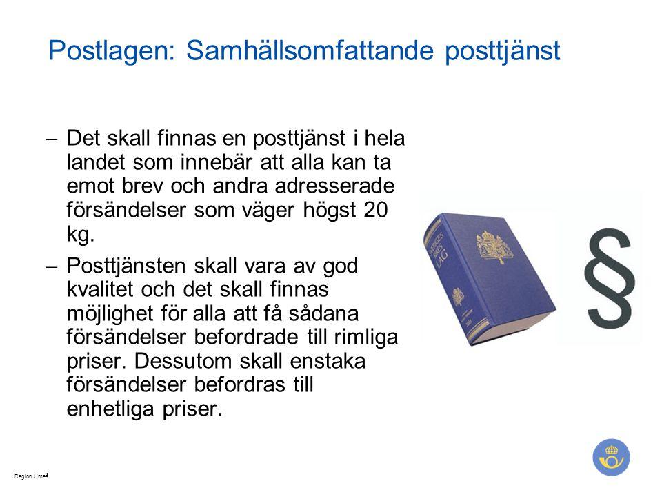 Region Umeå Postlagen: Samhällsomfattande posttjänst  Det skall finnas en posttjänst i hela landet som innebär att alla kan ta emot brev och andra ad