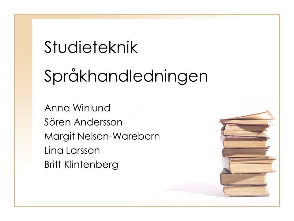 Studieteknik Språkhandledningen Anna Winlund Sören Andersson Margit Nelson-Wareborn Lina Larsson Britt Klintenberg