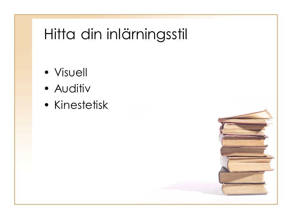 Hitta din inlärningsstil •Visuell •Auditiv •Kinestetisk