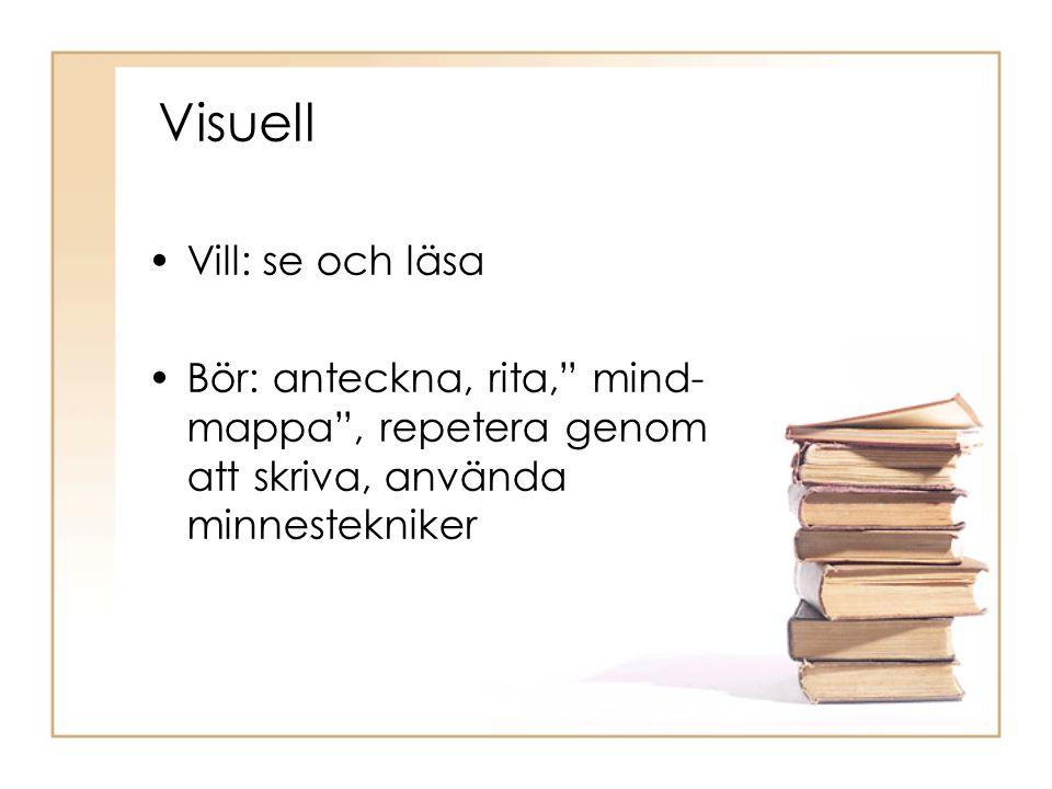 """Visuell •Vill: se och läsa •Bör: anteckna, rita,"""" mind- mappa"""", repetera genom att skriva, använda minnestekniker"""