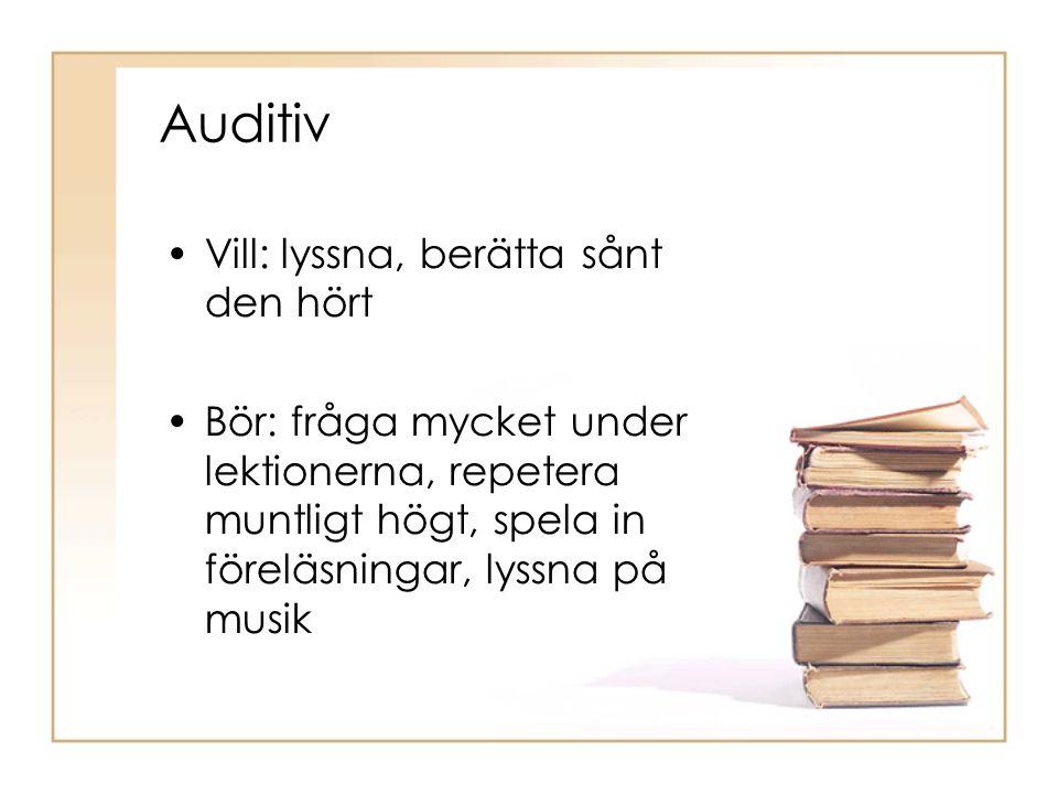 Auditiv •Vill: lyssna, berätta sånt den hört •Bör: fråga mycket under lektionerna, repetera muntligt högt, spela in föreläsningar, lyssna på musik