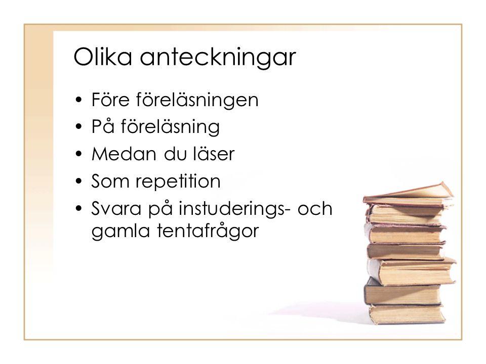 Olika anteckningar •Före föreläsningen •På föreläsning •Medan du läser •Som repetition •Svara på instuderings- och gamla tentafrågor