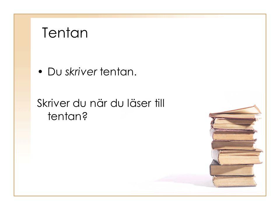 Tentan •Du skriver tentan. Skriver du när du läser till tentan?
