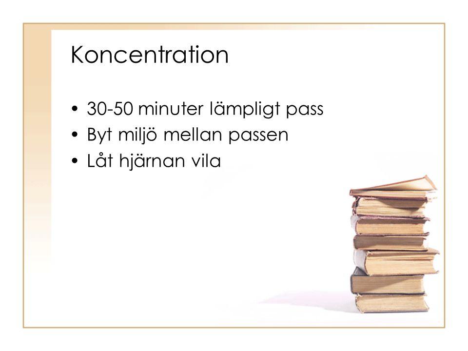 Koncentration •30-50 minuter lämpligt pass •Byt miljö mellan passen •Låt hjärnan vila