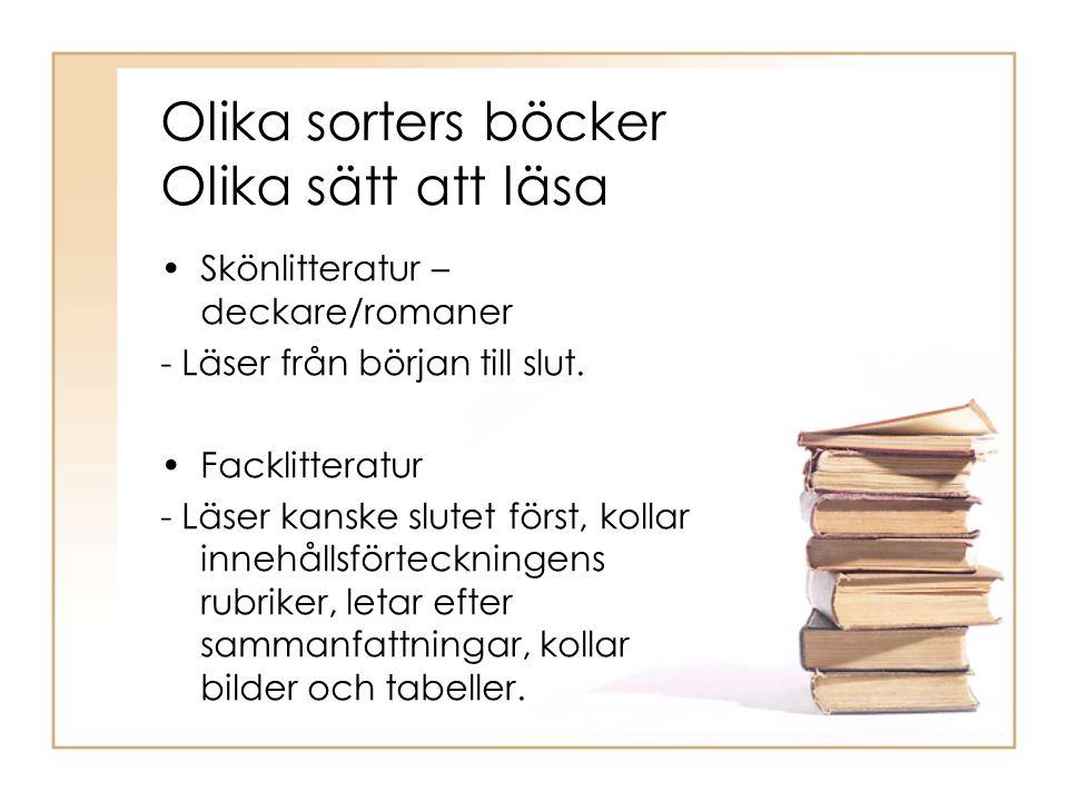 •Skönlitteratur – deckare/romaner - Läser från början till slut. •Facklitteratur - Läser kanske slutet först, kollar innehållsförteckningens rubriker,