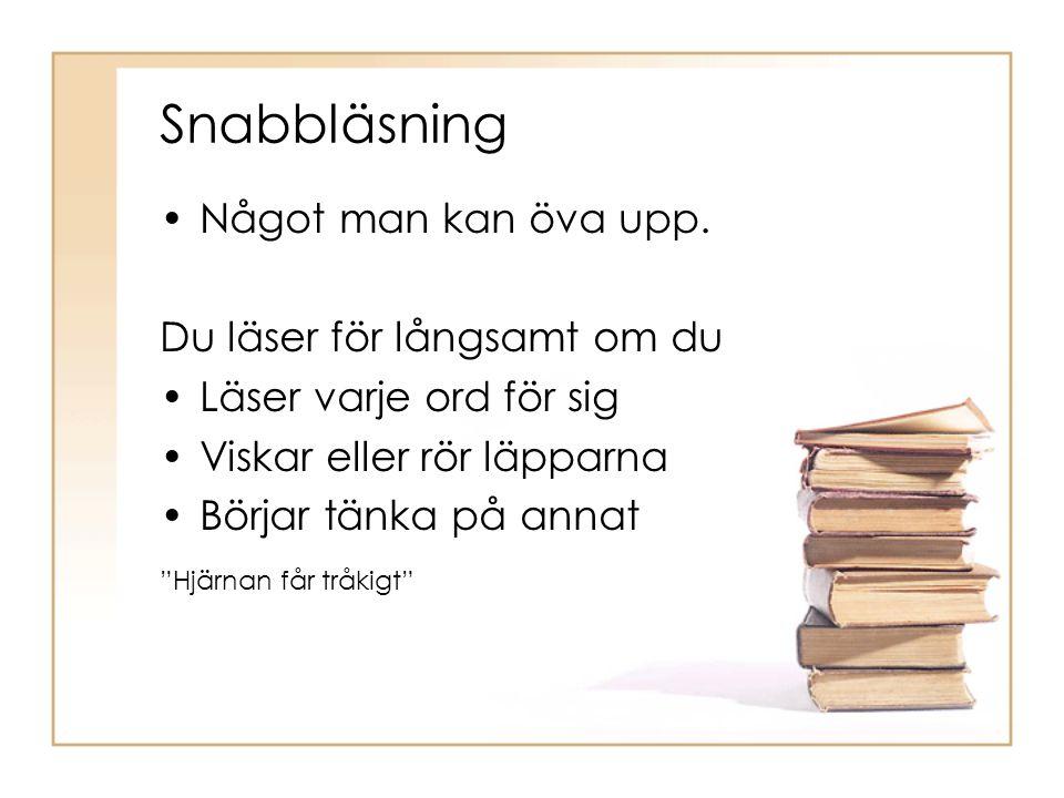 """Snabbläsning •Något man kan öva upp. Du läser för långsamt om du •Läser varje ord för sig •Viskar eller rör läpparna •Börjar tänka på annat """"Hjärnan f"""