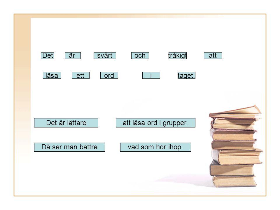 Detärsvårtochtråkigtatt läsaettorditaget. Det är lättareatt läsa ord i grupper. Då ser man bättrevad som hör ihop.