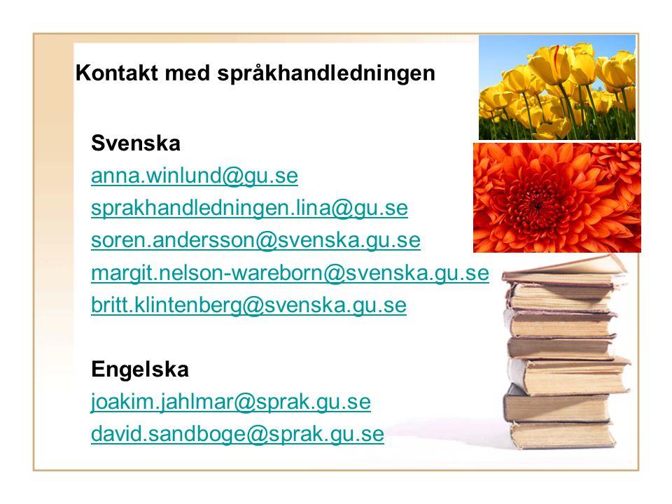 Kontakt med språkhandledningen Svenska anna.winlund@gu.se sprakhandledningen.lina@gu.se soren.andersson@svenska.gu.se margit.nelson-wareborn@svenska.g