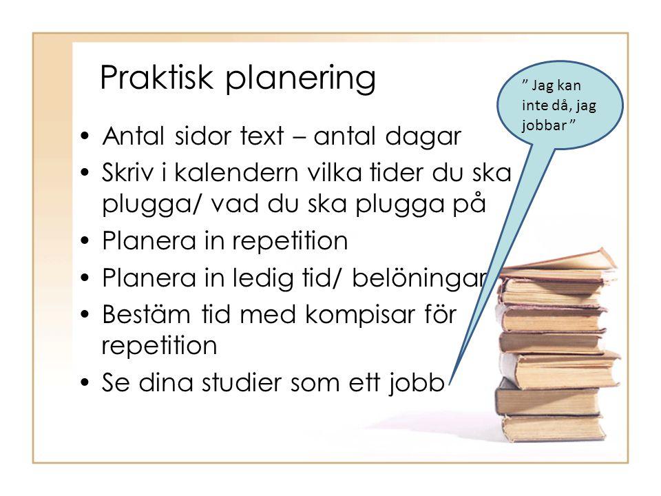 Praktisk planering •Antal sidor text – antal dagar •Skriv i kalendern vilka tider du ska plugga/ vad du ska plugga på •Planera in repetition •Planera
