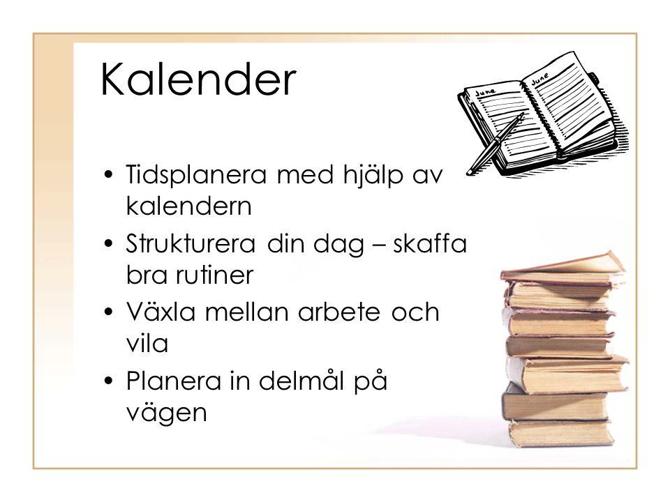 Kalender •Tidsplanera med hjälp av kalendern •Strukturera din dag – skaffa bra rutiner •Växla mellan arbete och vila •Planera in delmål på vägen