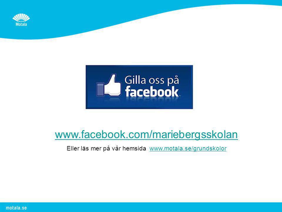 www.facebook.com/mariebergsskolan Eller läs mer på vår hemsida www.motala.se/grundskolorwww.motala.se/grundskolor