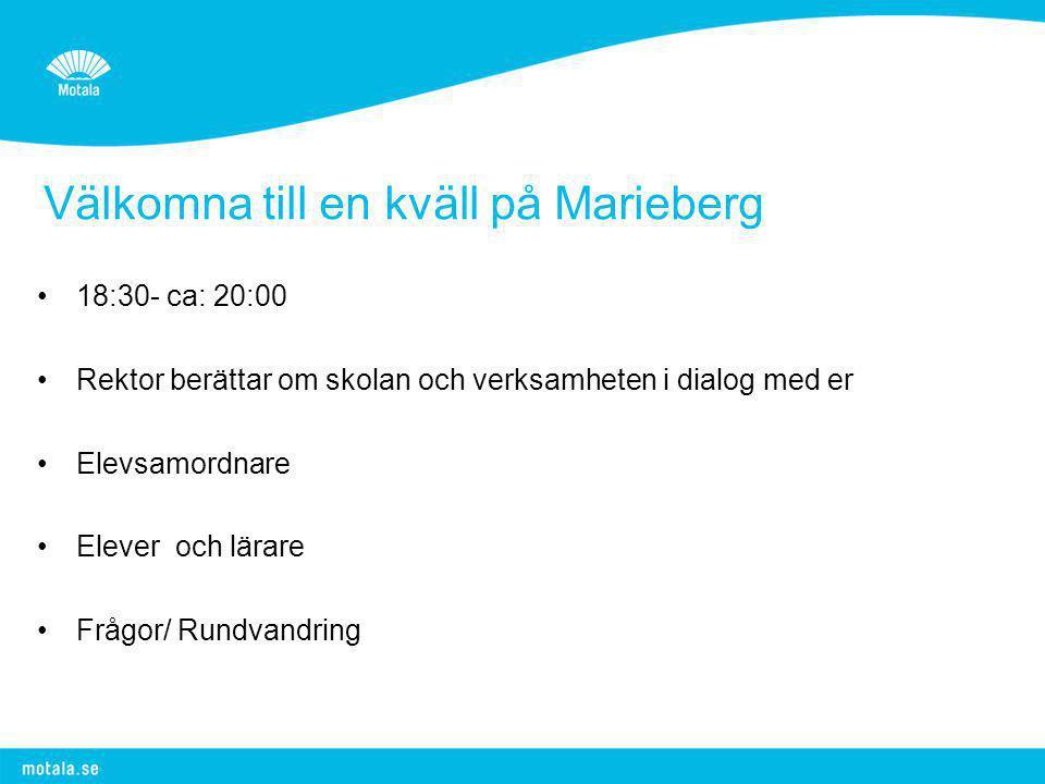 Välkomna till en kväll på Marieberg •18:30- ca: 20:00 •Rektor berättar om skolan och verksamheten i dialog med er •Elevsamordnare •Elever och lärare •