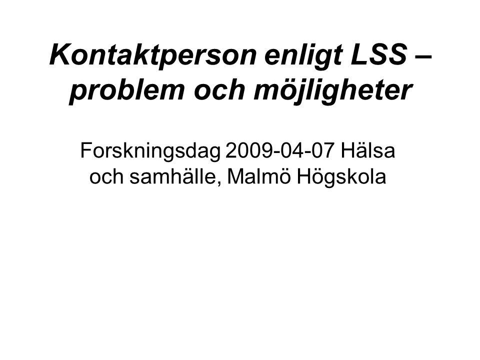 Kontaktperson enligt LSS – problem och möjligheter Grundas på boken: Mallander, Ove: Nära Vänskap? – om kontaktperson enligt LSS som publiceras månadsskiftet maj/juni 2009 (Malmö Högskolas serie 2008:7).