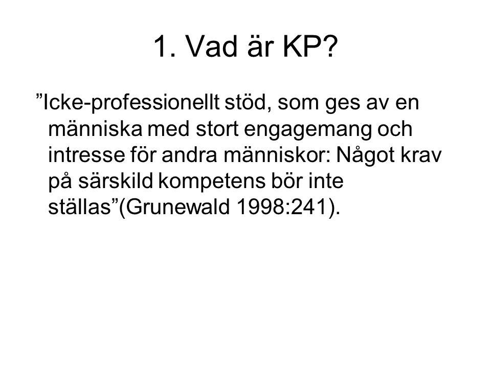 """1. Vad är KP? """"Icke-professionellt stöd, som ges av en människa med stort engagemang och intresse för andra människor: Något krav på särskild kompeten"""