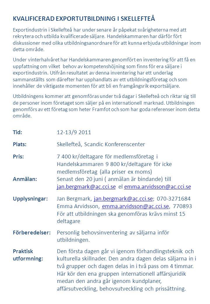 KVALIFICERAD EXPORTUTBILDNING I SKELLEFTEÅ Exportindustrin i Skellefteå har under senare år påpekat svårigheterna med att rekrytera och utbilda kvalificerade säljare.