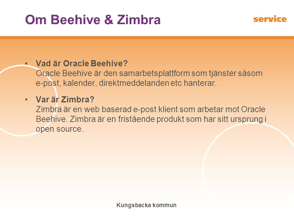 Kungsbacka kommun Om Beehive & Zimbra •Vad är Oracle Beehive? Oracle Beehive är den samarbetsplattform som tjänster såsom e-post, kalender, direktmedd
