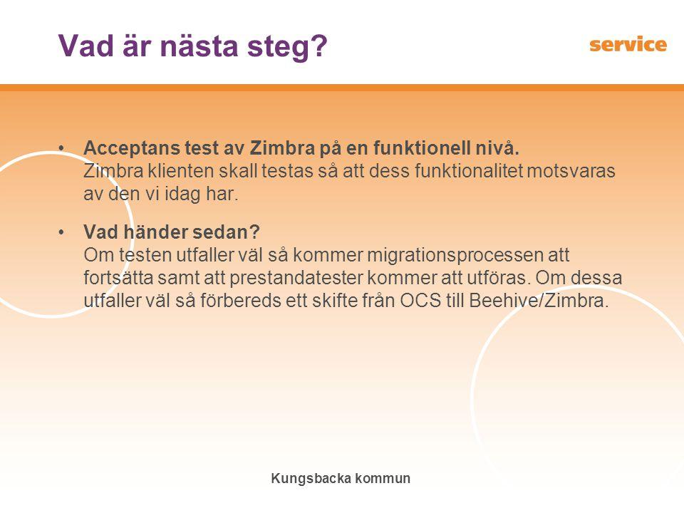 Kungsbacka kommun Vad är nästa steg? •Acceptans test av Zimbra på en funktionell nivå. Zimbra klienten skall testas så att dess funktionalitet motsvar