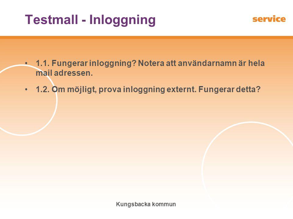 Kungsbacka kommun Testmall - Inloggning •1.1. Fungerar inloggning? Notera att användarnamn är hela mail adressen. •1.2. Om möjligt, prova inloggning e