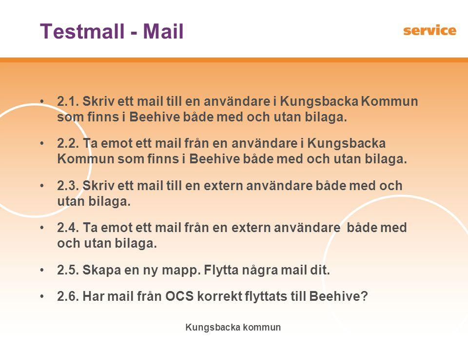Kungsbacka kommun Testmall - Mail •2.1. Skriv ett mail till en användare i Kungsbacka Kommun som finns i Beehive både med och utan bilaga. •2.2. Ta em