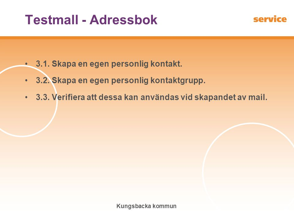 Kungsbacka kommun Testmall - Adressbok •3.1. Skapa en egen personlig kontakt. •3.2. Skapa en egen personlig kontaktgrupp. •3.3. Verifiera att dessa ka