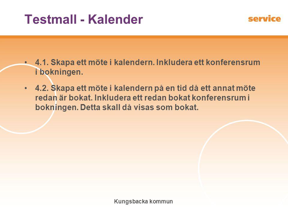 Kungsbacka kommun Testmall - Kalender •4.1. Skapa ett möte i kalendern. Inkludera ett konferensrum i bokningen. •4.2. Skapa ett möte i kalendern på en