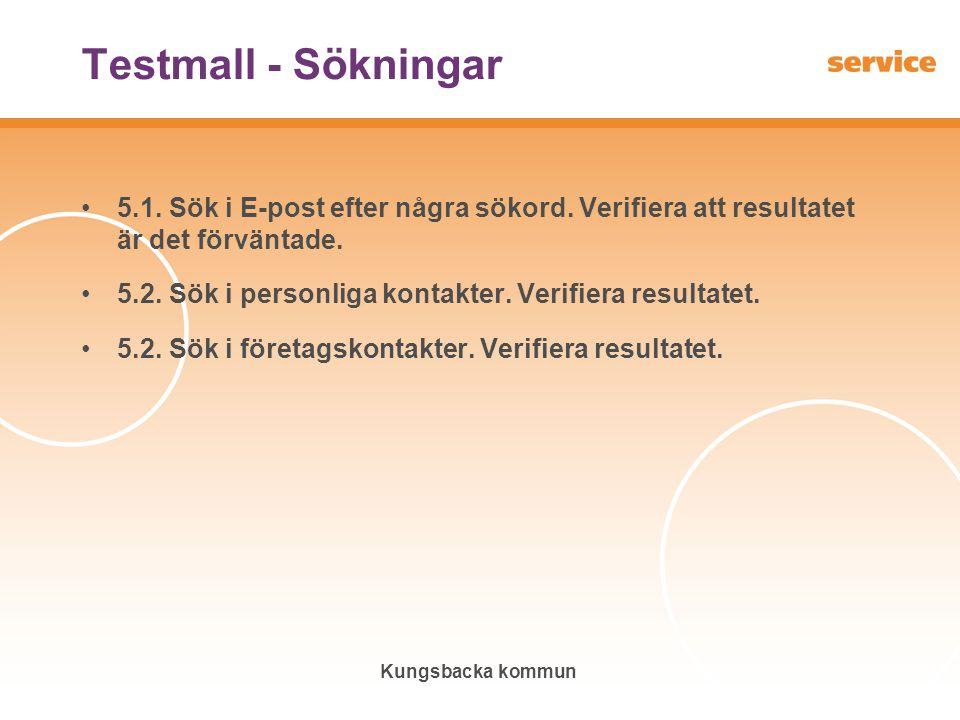 Kungsbacka kommun Testmall - Sökningar •5.1. Sök i E-post efter några sökord. Verifiera att resultatet är det förväntade. •5.2. Sök i personliga konta