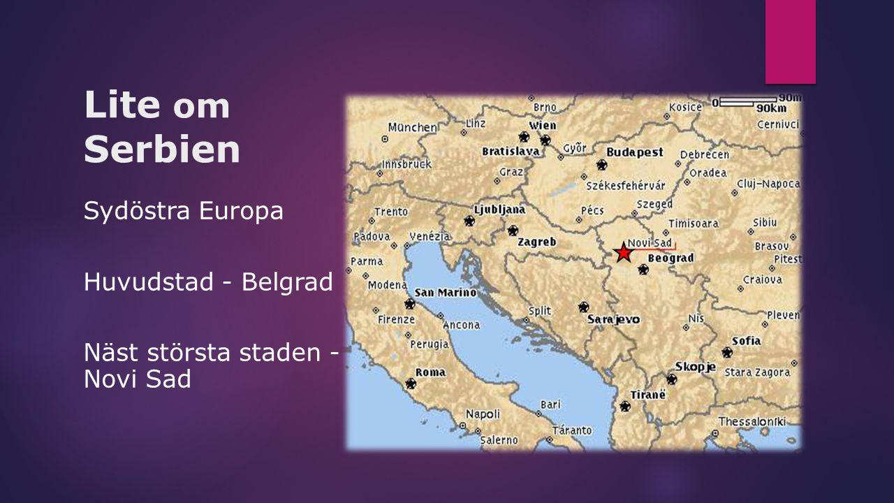 Lite om Serbien Sydöstra Europa Huvudstad - Belgrad Näst största staden - Novi Sad