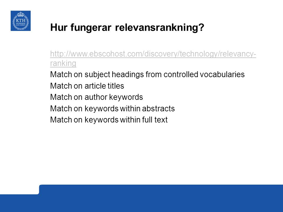 Hur fungerar relevansrankning? http://www.ebscohost.com/discovery/technology/relevancy- ranking Match on subject headings from controlled vocabularies