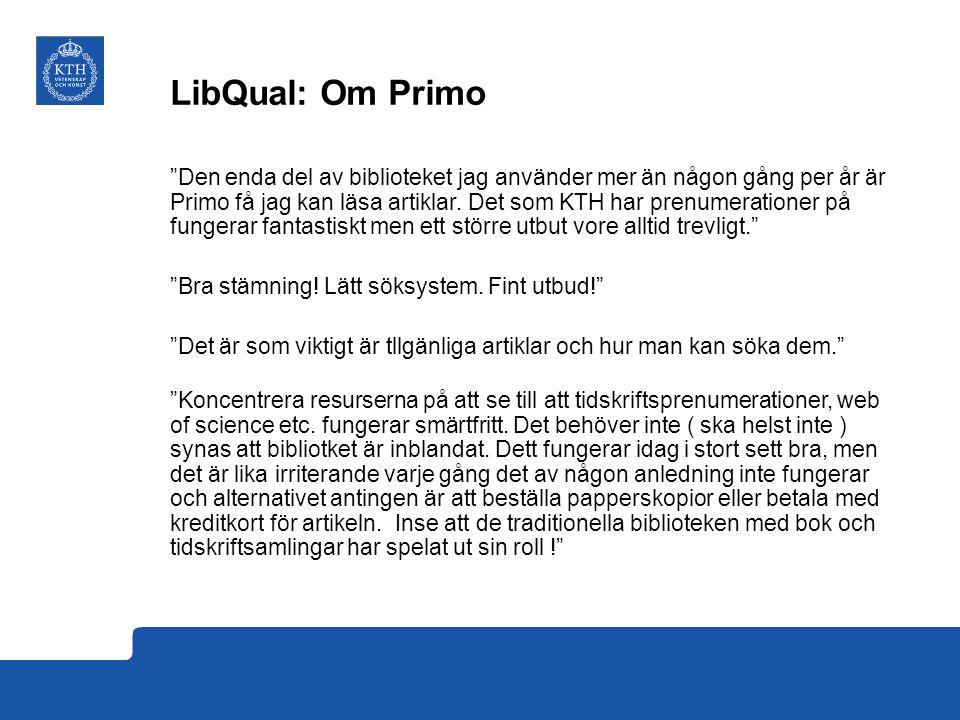 LibQual: Om Primo Den enda del av biblioteket jag använder mer än någon gång per år är Primo få jag kan läsa artiklar.
