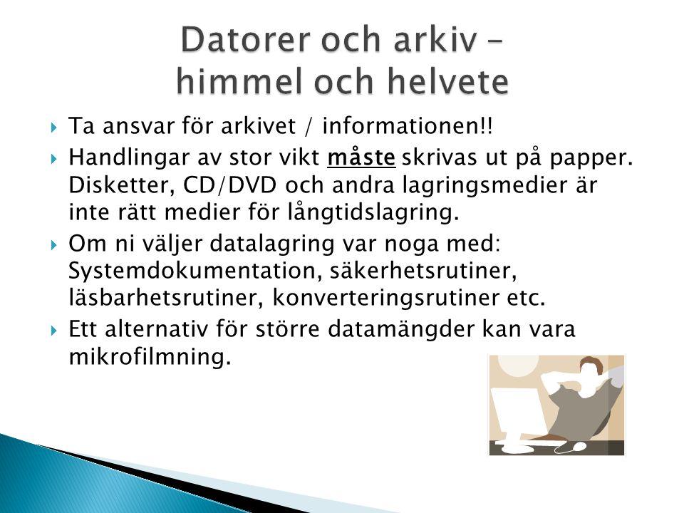  Ta ansvar för arkivet / informationen!!  Handlingar av stor vikt måste skrivas ut på papper. Disketter, CD/DVD och andra lagringsmedier är inte rät