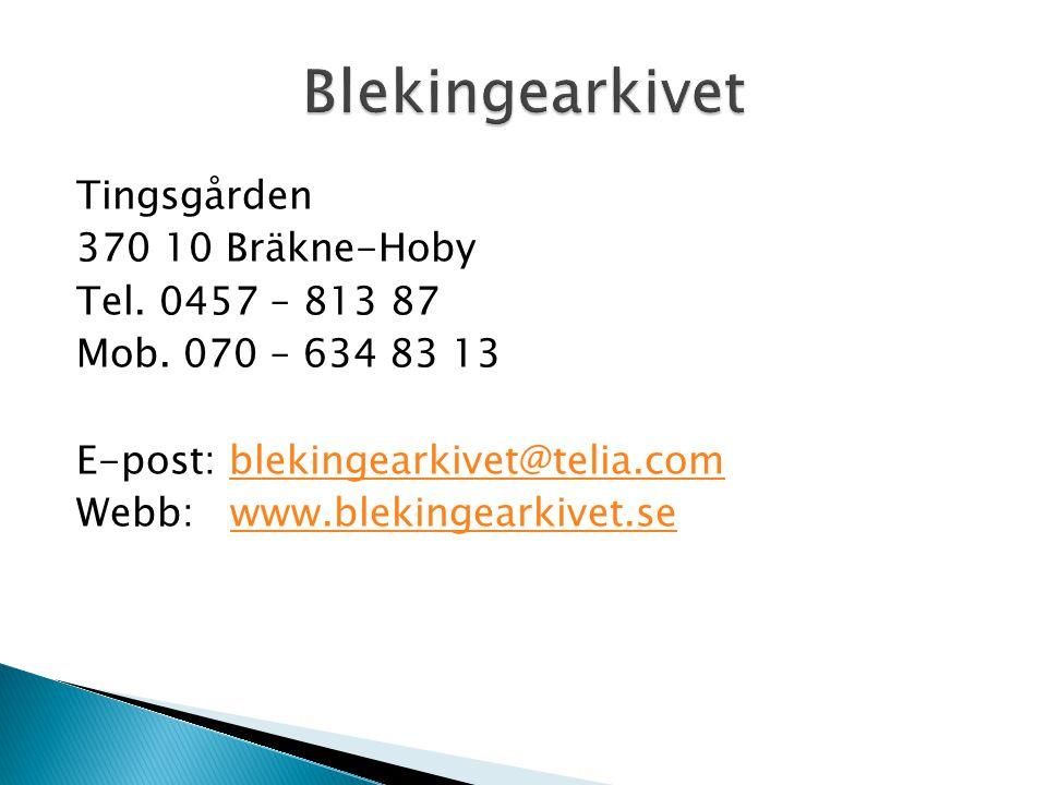 Tingsgården 370 10 Bräkne-Hoby Tel. 0457 – 813 87 Mob. 070 – 634 83 13 E-post: blekingearkivet@telia.comblekingearkivet@telia.com Webb: www.blekingear
