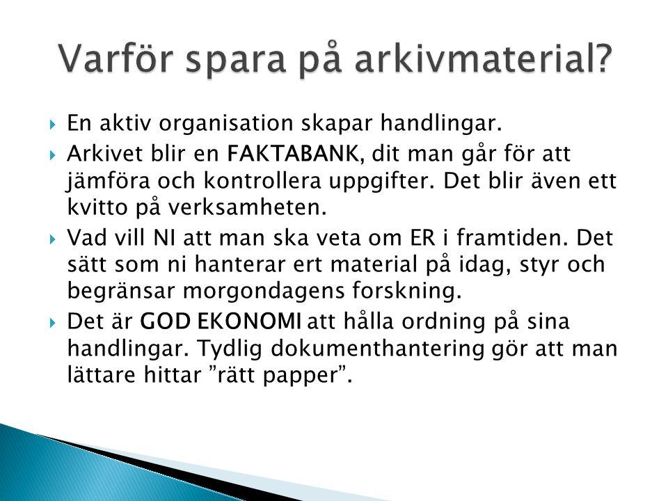  En aktiv organisation skapar handlingar.  Arkivet blir en FAKTABANK, dit man går för att jämföra och kontrollera uppgifter. Det blir även ett kvitt