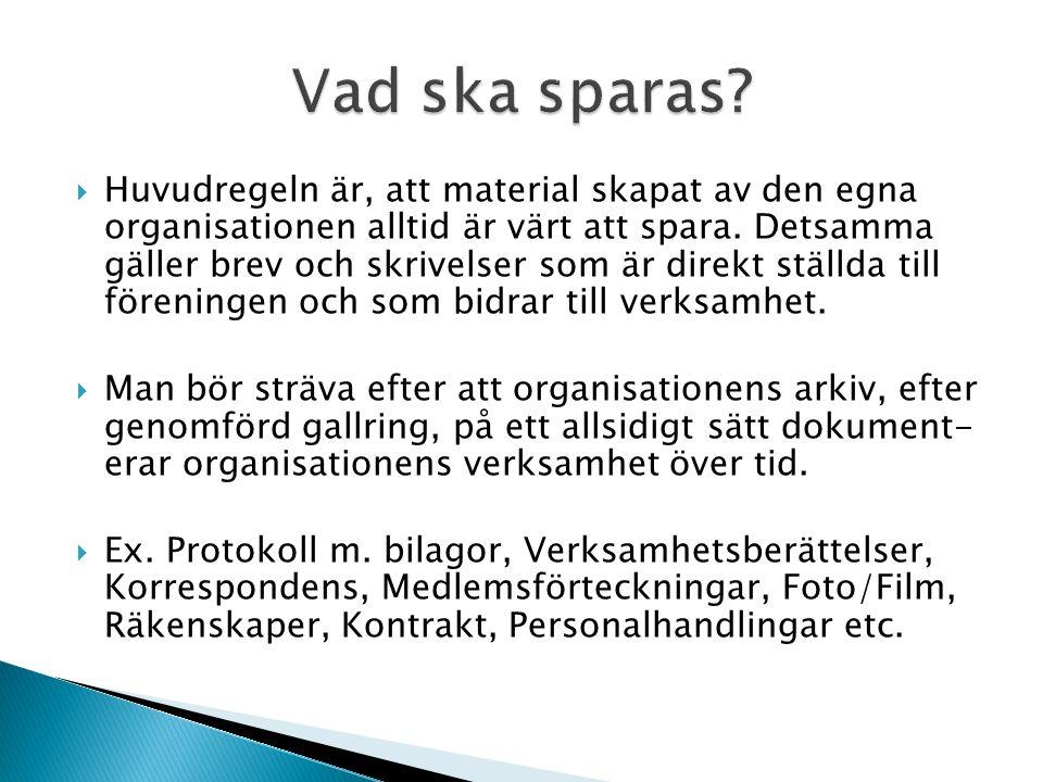  Huvudregeln är, att material skapat av den egna organisationen alltid är värt att spara. Detsamma gäller brev och skrivelser som är direkt ställda t