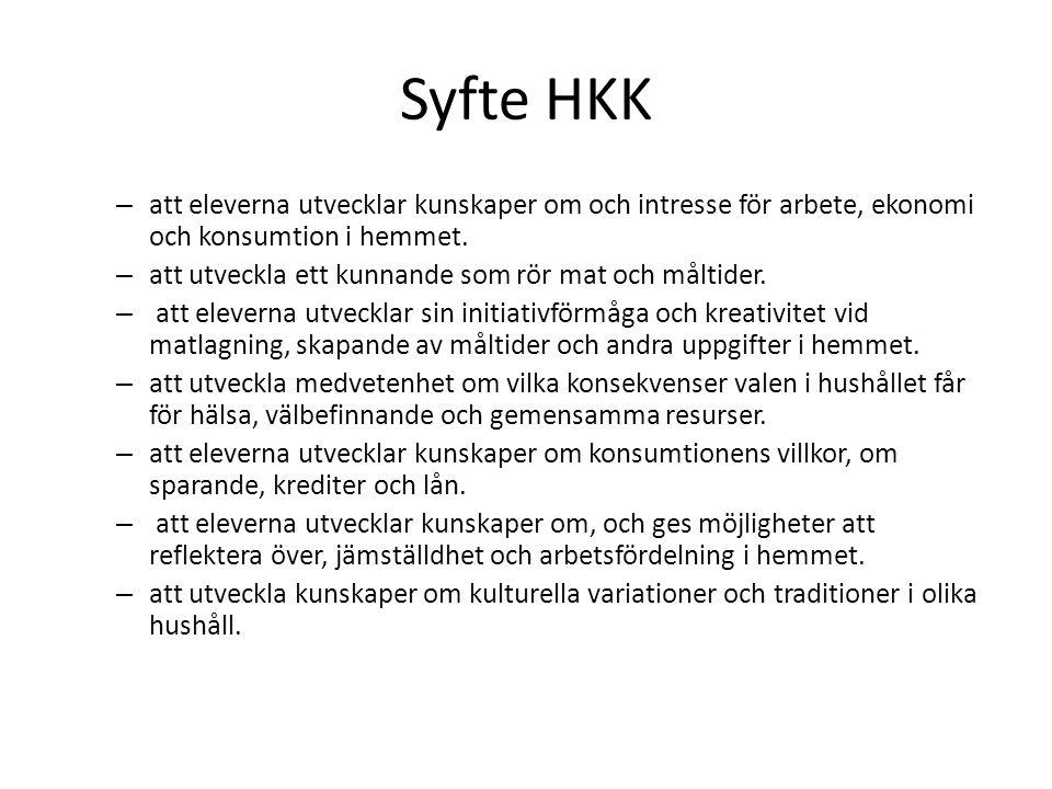 Syfte HKK – att eleverna utvecklar kunskaper om och intresse för arbete, ekonomi och konsumtion i hemmet. – att utveckla ett kunnande som rör mat och