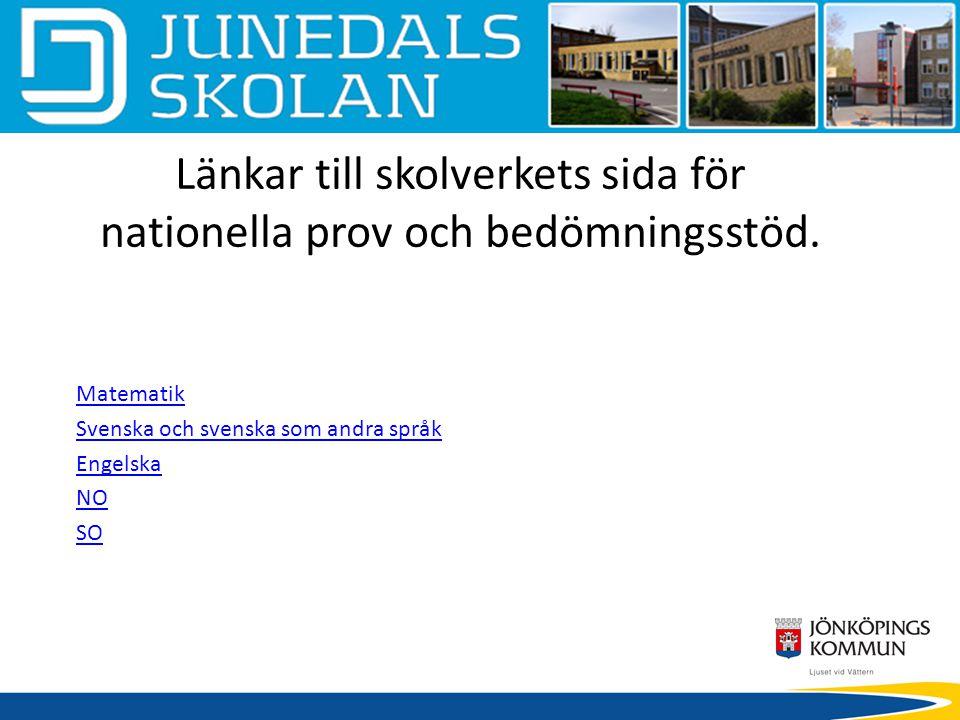 Länkar till skolverkets sida för nationella prov och bedömningsstöd. Matematik Svenska och svenska som andra språk Engelska NO SO