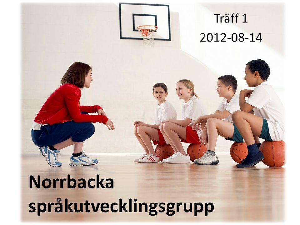 Norrbacka språkutvecklingsgrupp Träff 1 2012-08-14