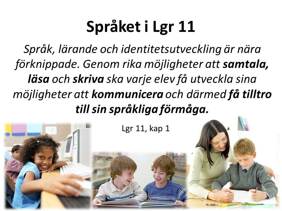 Språket i Lgr 11 Språk, lärande och identitetsutveckling är nära förknippade.