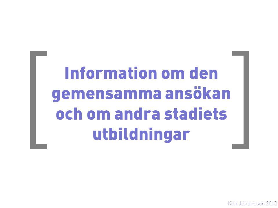 [ ] Information om den gemensamma ansökan och om andra stadiets utbildningar Kim Johansson 2013